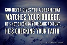God never gives you a dream that matches your budget. He's not checking your bank account he's checking your faith. Love You All, My Love, Instagram Quotes, Instagram Posts, 5 Year Plan, Positive Messages, Powerful Quotes, Religious Quotes, Bank Account