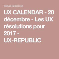 UX CALENDAR - 20 décembre - Les UX résolutions pour 2017 - UX-REPUBLIC