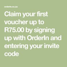 Claim your first voucher up to R75.00 by signing up with OrderIn and entering your invite code