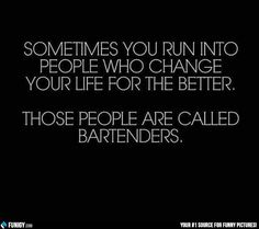 Sometimes you run into people who change your life for better (Funny People Pictures) - #bartender #change #run #sometimes