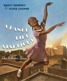 Excerpted from A Dance Like Starlight: One Ballerina's Dream by Kristy Dempsey, illustrated by Floyd Cooper. Text copyright 2014 by Kristy Dempsey. Illustrations copyright 2014 by Floyd Cooper. Excerpted by permission of Philomel Books. Black History Books, Black History Month, Black Books, Female Protagonist, American Children, American Women, American Art, Thing 1, Books For Teens