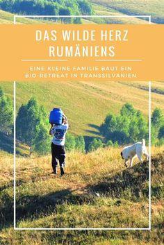 Eine kleine Familie will ein Stück Ursprünglichkeit erhalten und plant ein Bio-Retreat mitten in Rumänien. #Rumänien #Bio-Retreat #Transsilvanien #Öko #Nachhaltig Reisen