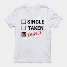 Single Taken Travel - Funny Quote - Travel - T-Shirt   TeePublic Seoul Korea Travel, Tokyo Japan Travel, Thailand Travel, Asia Travel, Food Travel, Busan Korea, Quote Travel, Shinjuku Tokyo, Stockholm