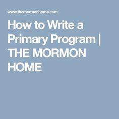 How to Write a Primary Program | THE MORMON HOME