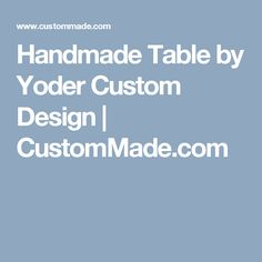 Handmade Table by Yoder Custom Design | CustomMade.com