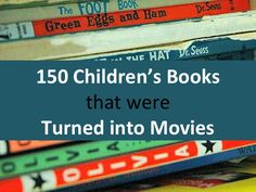 150 Children's Books That Were Turned Into Movies....this list is PERFECT for my classroom! I can also see this being the perfect Family Movie Night.
