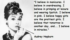I know, just another girl who adores Audrey. But at least it's not as grossly over popular like Marilyn. I adore her and have for a long time.  I will be recreating this quote as art in some way, very soon.