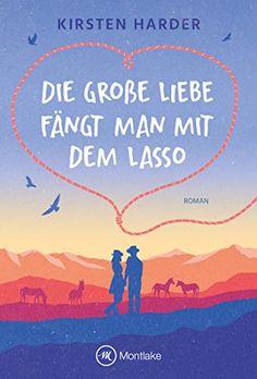 Die große Liebe fängt man mit dem Lasso von Kirsten Harder Kindle Unlimited, E Reader, Movies, Movie Posters, Love Letters, Dream Man, Storytelling, Growing Up, Romance Books
