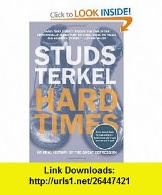 Hard Times An Oral History of the Great Depression (9781565846562) Studs Terkel , ISBN-10: 1565846567  , ISBN-13: 978-1565846562 ,  , tutorials , pdf , ebook , torrent , downloads , rapidshare , filesonic , hotfile , megaupload , fileserve