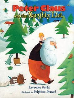 Peter Claus & the Naughty List -text: Lawrence David / illus: Delphine Durand  (Publisher: Random House-US)