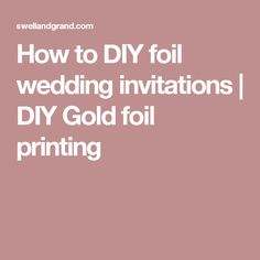 How to DIY foil wedding invitations Gold Weddings and Wedding