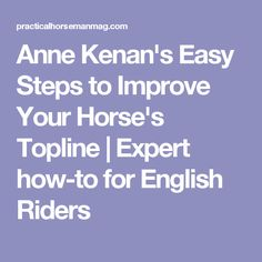 Anne Kenan's Easy Steps to Improve Your Horse's Topline   Expert how-to for English Riders