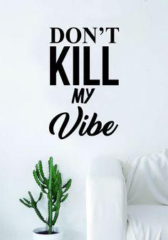 Don't Kill My Vibe Lyrics Quote Music Decal Sticker Wall Vinyl Art Words Decor Rap Hip Hop Kendrick LamarInspirational - white