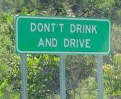 and don't drink and make signs, either