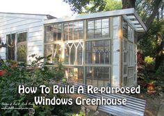 How To Build A Re-purposed Windows Greenhouse photo:ourfairfieldhomeandgarden.com Grow your own food year-round, shelter your delicate plants from the wint