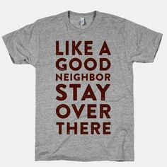 Like a Good Neighbor Stay Over There... | T-Shirts, Tank Tops, Sweatshirts and Hoodies | HUMAN #Introverts Funny T Shirts, Funny Tshirt Quotes, Shirt Sayings, Funny Tank Tops, Funny Sweatshirts, Awesome Shirts, Cute Shirts, Cool Tees, Funny Clothes