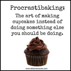 Procrastibaking. This is a real thing. I don't know why spell check hasn't caught onto that yet.