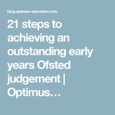 21 steps to achieving an outstanding early years Ofsted judgement | Optimus…