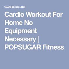 Cardio Workout For Home No Equipment Necessary | POPSUGAR Fitness