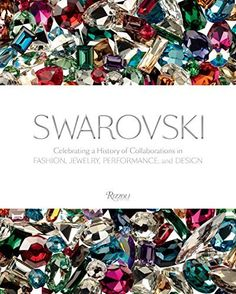 Swarovski: Celebrating a History of Collaborations in Fashion, Jewelry, Performance, and Design, http://www.amazon.com/dp/0847844188/ref=cm_sw_r_pi_awdm_PSvvwb0D76K65/178-4419314-1008929