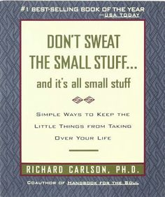 Don't sweat the small stuff!!
