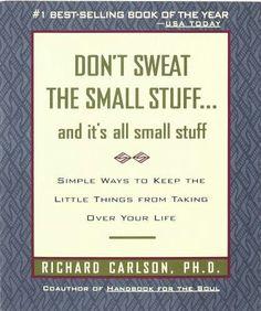 Don't sweat the small stuff!!