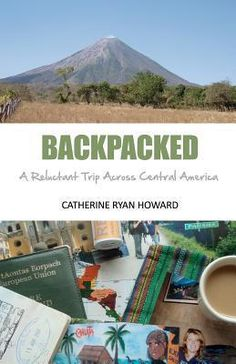 Backpacked: A Reluctant Trip Across Central America Ryan Howard, Backpacking South America, New Travel, Central America, Outdoor Travel, Dream Vacations, Bestselling Author, Laugh Out Loud, Nonfiction