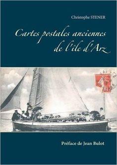 Amazon.fr - Ile d'Arz : Cartes postales anciennes - Christophe Stener - Livres