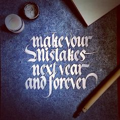 Don't be afraid to make your mistakes next year and forever. #sachinspiration #calligraphy