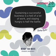 via @StartupQuote - Sustaining a successful business is a hell of a lot of work, and staying hungry is half the battle.  - Wendy Tan White, MoonFruit