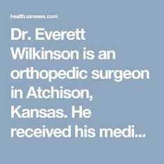 Dr. Everett Wilkinson is an orthopedic surgeon in Atchison, Kansas. He received his medical degree from Kansas City University of Medicine and Biosciences and has been in practice for more than 20 years.