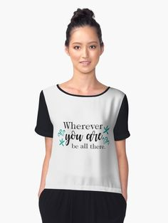 Women's Chiffon Top - Wherever you are Be all there. Order now!  #quotes #life #sales #inspiration #motivation #redbubble