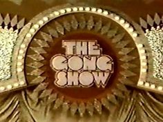 Now who can forget The Gong show!! so funny