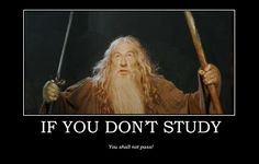 One should always listen to Gandalf. Also, totally going to use this on my students when I am an English teacher. *insert evil laughter*