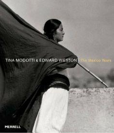 Tina Modotti & Edward Weston: The Mexico Years: Amazon.fr: Sarah M. Lowe: Livres anglais et étrangers