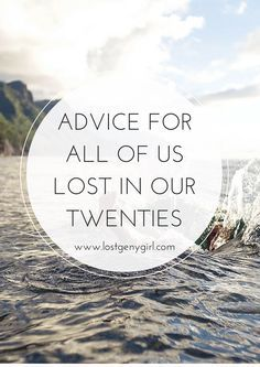 Advice For All Of Us Lost In Our Twenties | www.lostgenygirl.com