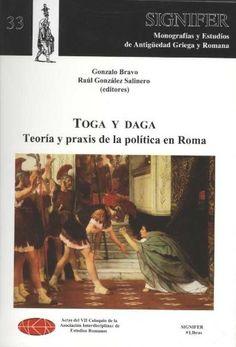 Toga y daga : teoría y praxis de la política en Roma : actas del VII Coloquio de la Asociación Interdisciplinar de Estudios Romanos / Gonzalo Bravo, Raúl González Salinero (editores). - 2010