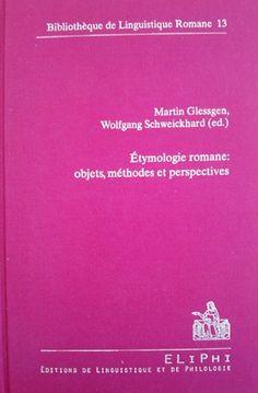 Etymologie romane : objets, méthodes et perspectives / Martin Glessgen, Wolfgang Schweickard (ed.) - Strasbourg : Editions de linguistique et de philologie, cop. 2014