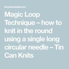 Magic Loop Technique – how to knit in the round using a single long circular needle – Tin Can Knits Magic Loop Knitting, Casting On Stitches, Last Stitch, Knit In The Round, Circular Needles, Rounding, Knitting For Beginners, Knits, Crafts