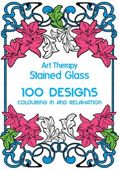 Art Therapy: Stained Glass - 100 Designs for Colouring in and Relaxation by Sophie Leblanc August 2014 www.jacquismallpub.com