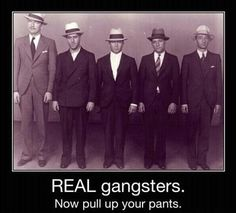 Real gangsters! now pull up your pants.