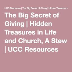 The Big Secret of Giving | Hidden Treasures in Life and Church, A Stew | UCC Resources