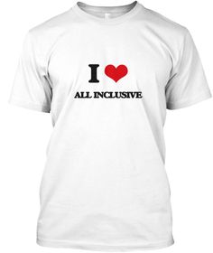I Love All Inclusive White T-Shirt Front - This is the perfect gift for someone who loves All Inclusive. Thank you for visiting my page (Related terms: I Heart All Inclusive,I love All Inclusive,All Inclusive,all,all-embracing,all-encompassing,all-incl ...)