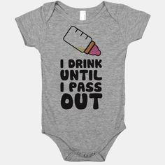 I Drink Until I Pass Out | T-Shirts, Tank Tops, Sweatshirts and Hoodies | HUMAN