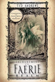 Enchantment of the Faerie Realm: Communicate with Nature Spirits & Elementals by Ted Andrews