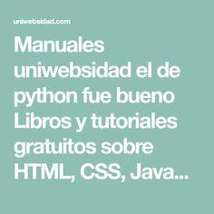 Manuales uniwebsidad el de python fue bueno Libros y tutoriales gratuitos sobre HTML, CSS, JavaScript, AJAX y otras tecnologías relacionadas con el diseño y la programación web. Html Css, Php, Videos, Good Books, Tecnologia, Tutorials, Video Clip