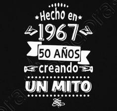 Camiseta 50 años creando un mito. 1967 - nº 1250389 - Camisetas latostadora Baby Party, I Party, Party Time, Party Ideas, Man Birthday, Happy Birthday, Birthday Ideas, 50th Party, Card Sentiments