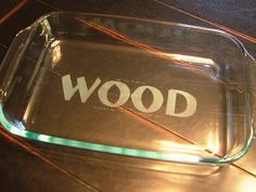 Etch your name in a dish...perfect when I cook for friends or church potlucks.  Good for a gift also