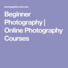 Beginner Photography | Online Photography Courses