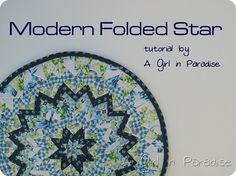 Modern Folded Star Mini Quilt Tutorial by A Girl in Paradise    Ohhhh nooooo....it's backkkkkk. I did about a hundred of these, way back in the 80s.